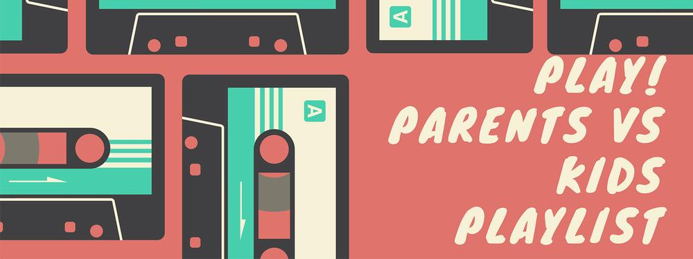 Play! Parents vs Kids Playlist